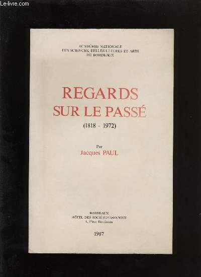 Actes de l'académie nationale des sciences, belles-lettres et arts de Bordeaux. Regards sur la passé (1818 - 1972)