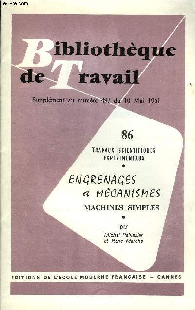BIBLIOTHEQUE DE TRAVAIL SUPPLEMENT N°86 - TRAVAUX SCIENTIFIQUES EXPERIMENTAUX : ENGRENAGES ET MECANISMES, MACHINES SIMPLES