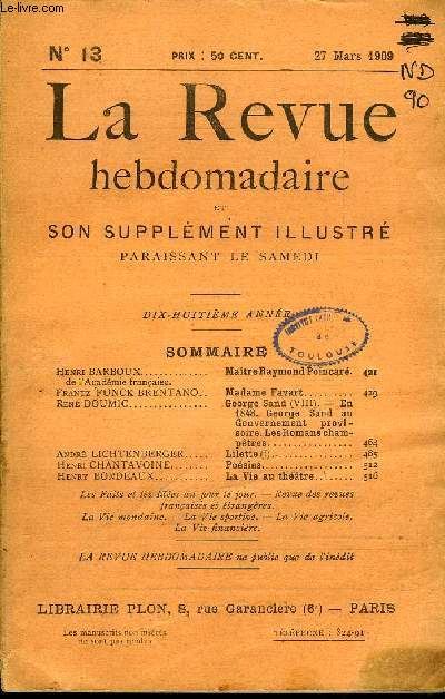 LA REVUE HEBDOMADAIRE ET SON SUPPLEMENT ILLUSTRE L'INSTANTANE TOME III N°13 - Henri BARBOUX de l'Académie française. Maître Raymond Poincarê.Frantz FUNCK-BRENTANO.. Madame Favart..René DOUMIC. George Sand (VIII). - En 1848.