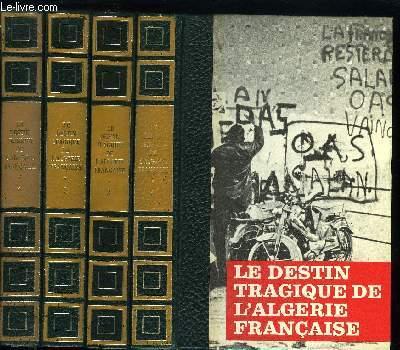 LE DESTIN TRAGIQUE DE L'ALGERIE FRANCAISE EN 4 TOMES
