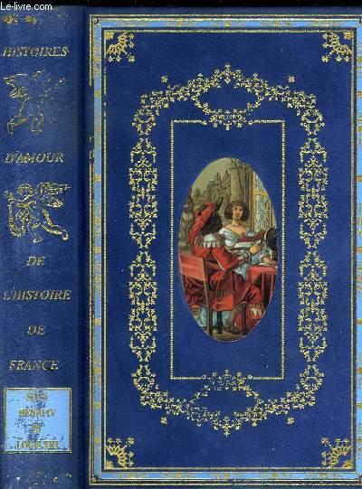 HISTOIRES D'AMOUR DE L'HISTOIRE DE FRANCE SOUS HENRI IV ET LOUIS XIII
