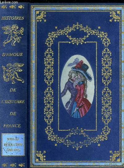 HISTOIRES D'AMOUR DE L'HISTOIRE DE FRANCE SOUS LA REVOLUTION (1789-1792)