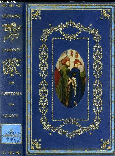 HISTOIRES D'AMOUR DE L'HISTOIRE DE FRANCE AU MOYEN AGE
