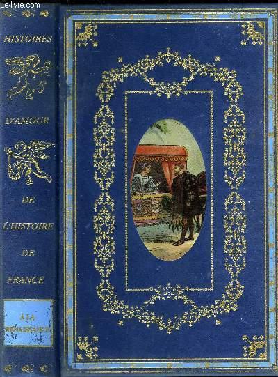 HISTOIRES D'AMOUR DE L'HISTOIRE DE FRANCE A LA RENAISSANCE