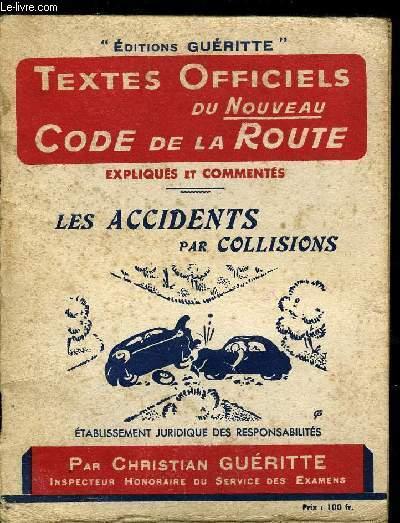 TEXTES OFFICIELS DU NOUVEAU CODE DE LA ROUTE EXPLIQUES ET COMMENTES - Les accidents par collisions