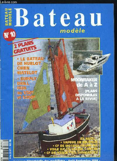 BATEAU MODELE N° 10 - C.E. de voile R/C classe 1 mètre par Philippe Goirand, Hublot-Chien-Matelot par Serge Legendre, Moonraker, le plus petit des grands plaisirs par Marc Spitals, C.F. de motonautisme R/C par Yvan Costa, Supply Drill Fish