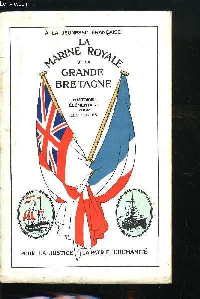 A LA JEUNESSE FRANCAISE - LA MARINE ROYALE DE LA GRANDE BRETAGNE - HISTOIRE ELEMENTAIRE POUR LES ECOLES - POUR LA JUSTICE, LA PATRIE, L'HUMANITE
