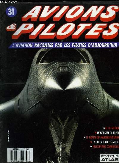 AVIONS & PILOTES N° 31 - Pilotes au combat - Le B-1 attaque, Missions civiles - Le monstre de Bristol, Boite noire : Le drame du Manchester United, La légende du Phantom - Combats au viet-nam, Hélicoptères commerciaux