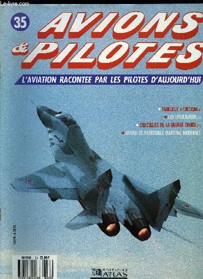 AVIONS & PILOTES N° 35 - Pilotes au combat - Fabuleux Fulcrum, LEs hydravions - Le décollage, Chasseurs de la guerre froide, Avions de patrouille maritime modernes