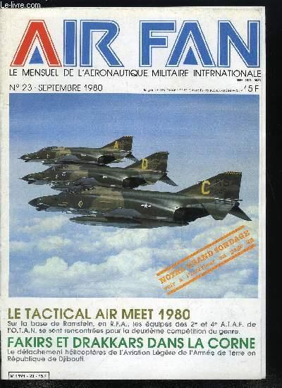 AIR FAN N° 23 - Le tactical air meet 1980, Les F.A.S. au seuil des années 80, Actualité militaire, Maple Flag 5, Fakirs et Drakkars dans la corne, La section réacteur Landivisiau