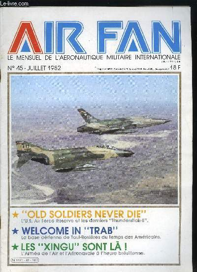 AIR FAN N° 45 - Old Soldiers never die, Les arpetes de saintes se souviennent, Welcome in trab, Les Xingu sont la, Phantom a bord (suite et fin), Les 1er championnats de France de maquettisme