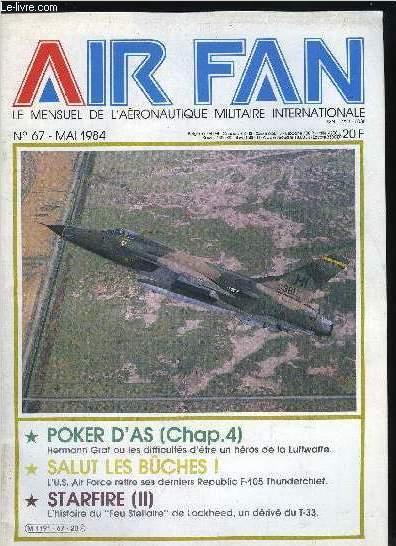 AIR FAN N° 67 - Ca gaze a Vatry, Poker d'As (chapitre 4) : Hermann Graf, Revue de presse, Salut les buches, Starfire (2e partie)