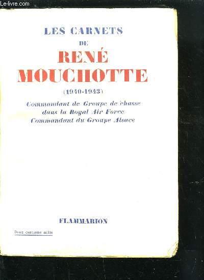 LES CARNETS DE RENE MOUCHOTTE (1940-1943) COMMANDANT DE GROUPE DE CHASSE DANS LA ROYAL AIR FORCE, COMMANDANT DE GROUPE ALSACE