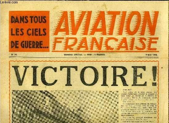 AVIATION FRANCAISE N° 14 - Victoire : par Charles Tillon ministre de l'air, Au premier rang, Aviateurs français sur le ol allemand par Alex Biel, Jacques Bernal et Jean M. Mecker, Jusqu'a berlin,le témoignage d'un de Normandie engagé sur le front de l'Est