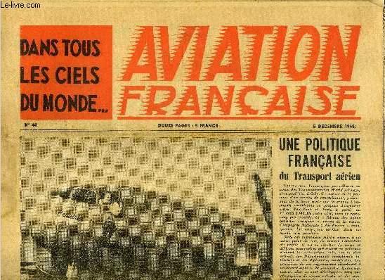 AVIATION FRANCAISE N° 44 - Une politique française du transport aérien, La répartition des attributions ministérielles permettra de conserver au maximum l'unité de l'aéronautique par Jean M. Mecker, Bois ou métal en construction aéronautique ?