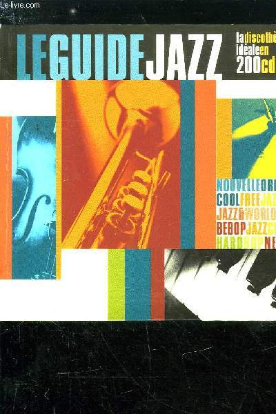 LE GUIDE JAZZ - LA DISCOTHEQUE IDEALE EN 200 CD