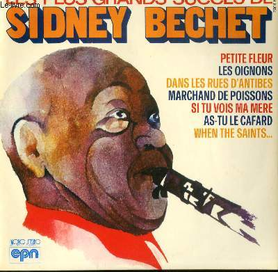 DISQUE VINYLE 33T PETITE FLEUR / LES OIGNONS / SI TU VOIS MA MERE / DANS LES RUES D'ANTIBES / SUMMERTIME / MARCHAND DE POISSONS / GO. DOWN ROSES / ROYAL GARDEN BLUES / AS TU LE CAFARD / WHEN THE SAINTS GO MARCHING IN / OLD STACK / SOME OF THESE DAYS....