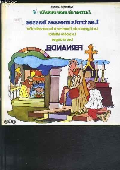 DISQUE VINYLE 33T LES TROIS MESSES BASSES, LA LEGENDE DE L'HOMME A LA CERVELLE D'OR, LE POETE MISTRAL, LES ORANGES.
