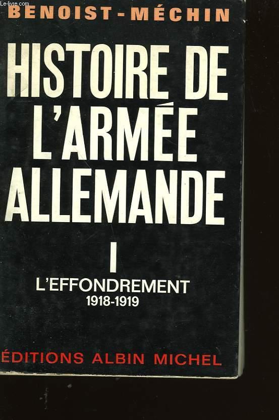 HISTOIRE DE L'ARMEE ALLEMANDE. TOME I. L'EFFONDREMENT.