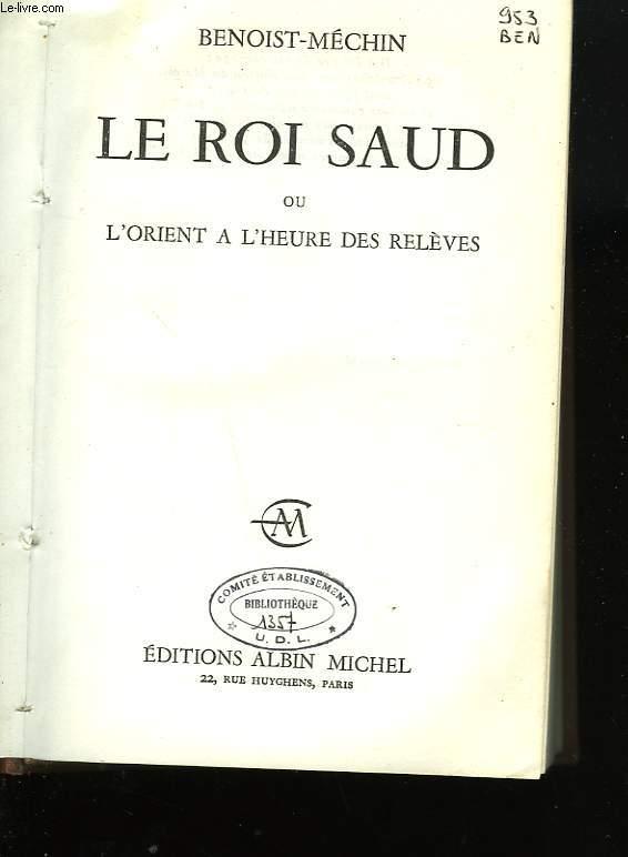 LE ROI SAUD OU L'ORIENT A L'HEURE DES RELEVES.