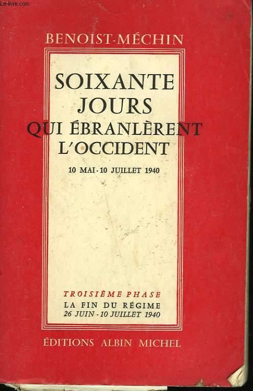 SOIXANTE JOURS QUI EBRANLERENT L'OCCIDENT.10 MAI - 10 JUILLET 1940. TOME 3.