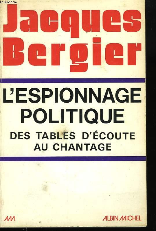 L'ESPIONNAGE POLITIQUE DES TABLES D'ECOUTE AU CHANTAGE.