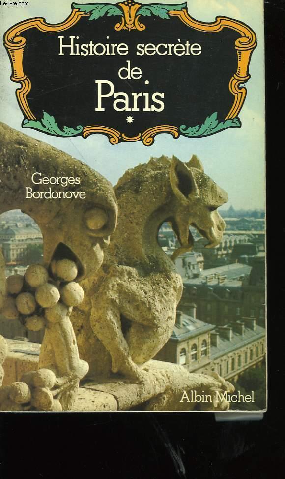 HISTOIRE SECRETE DE PARIS. TOME 1.