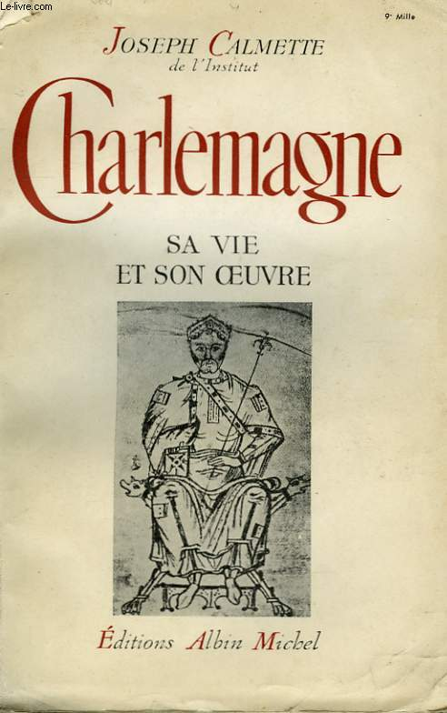 CHARLEMAGNE. SA VIE ET SON OEUVRE.