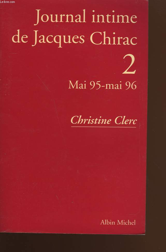 JOURNAL INTIME DE JACQUES CHIRAC. TOME 2 : MAI 95 - MAI 96.
