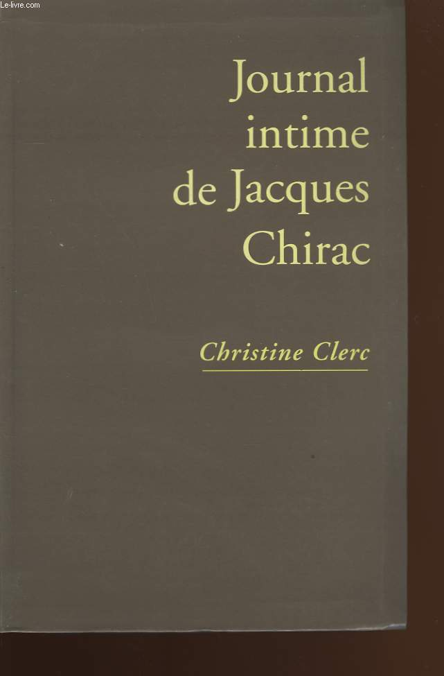 JOURNAL INTIME DE JACQUES CHIRAC.