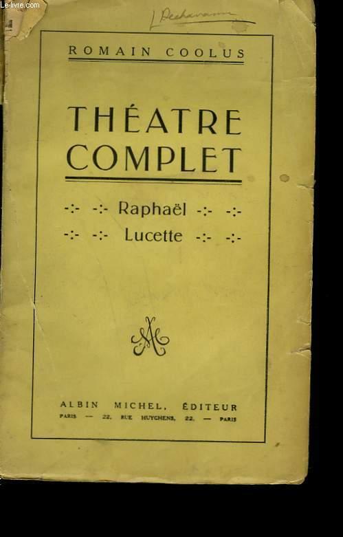 THEATRE COMPLET. RAPHAEL - LUCETTE.