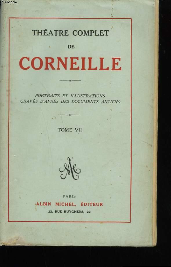 THEATRE COMPLET DE CORNEILLE. TOME 7.