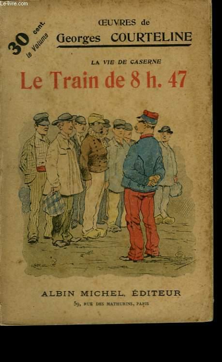 LA VIE DE CASERNE. LE TRAIN DE 8H.47. 1ERE PARTIE.