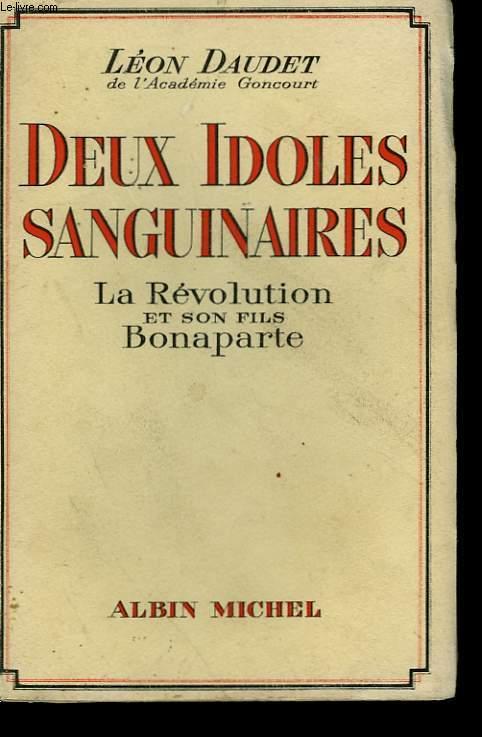 DEUX IDOLES SANGUINAIRES. LA REVOLUTION ET SON FILS BONAPARTE.