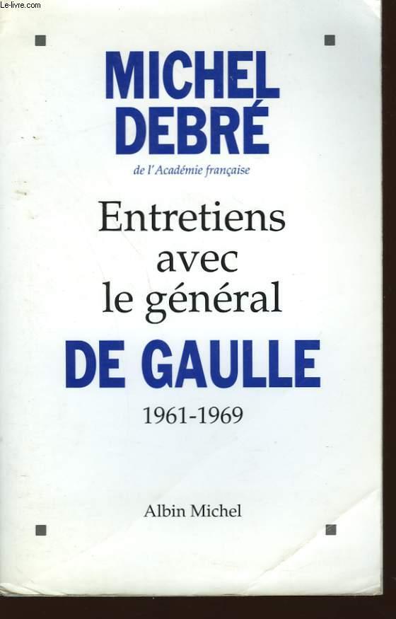 ENTRETIENS AVEC LE GENERAL DE GAULLE. 1961-1969.