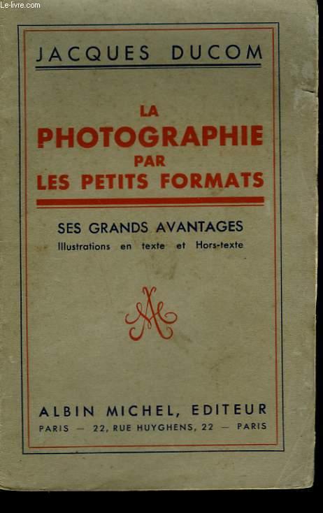 LA PHOTOGRAPHIE PAR LES PETITS FORMATS. SES GRANDS AVANTAGES.