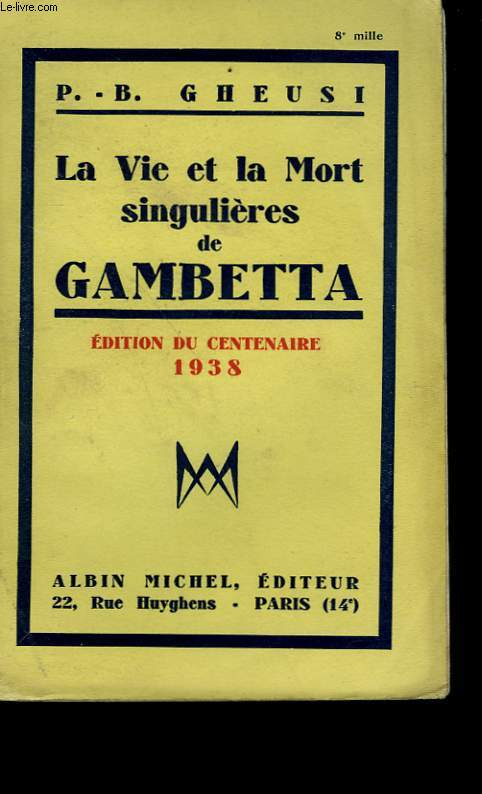 LA VIE ET LA MORT SINGULIERES DE GAMBETTA.