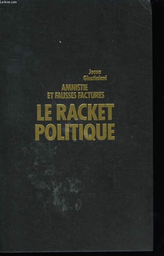 LE RACKET POLITIQUE. AMNISTIE ET FAUSSES FACTURES.