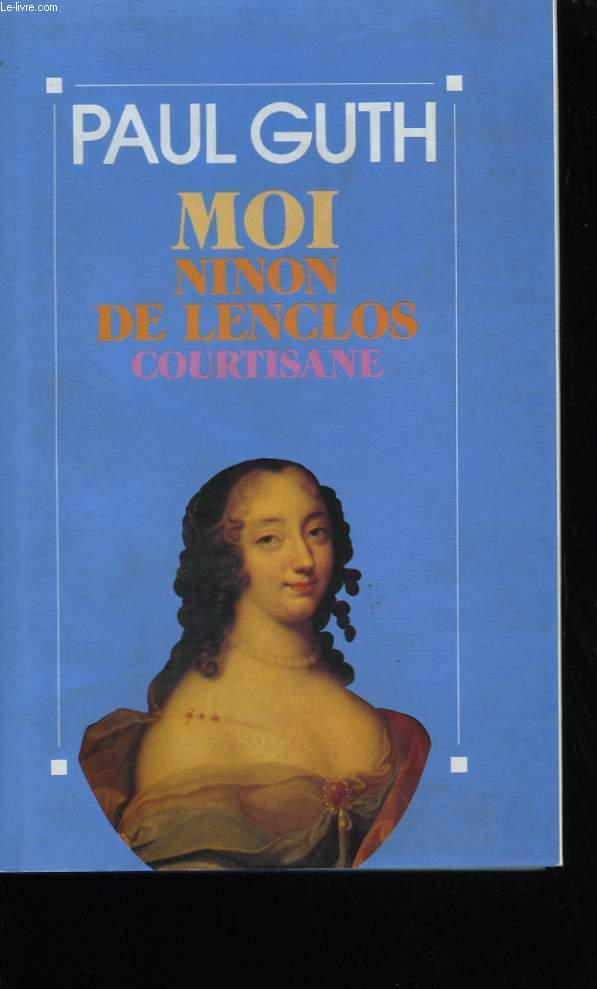 MOI, NINON DE LENCLOS COURTISANE.