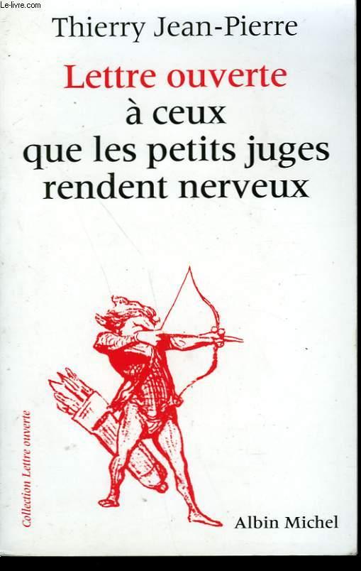 LETTRE OUVERTE A CEUX QUE LES PETITS JUGES RENDENT NERVEUX.