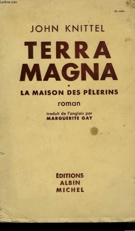 TERRA MAGNA . TOME 1 : LA MAISON DES PELERINS.