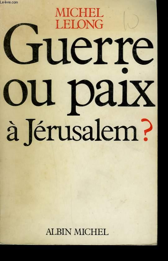 GUERRE OU PAIX A JERUSALEM?