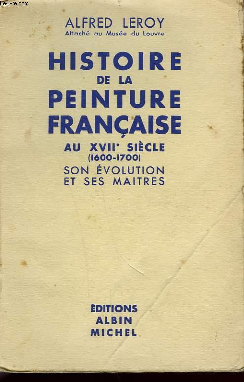 HISTOIRE DE LA PEINTURE FRANCAISE AU XVII SIECLE. SON EVOLUTION ET SES MAITRES.