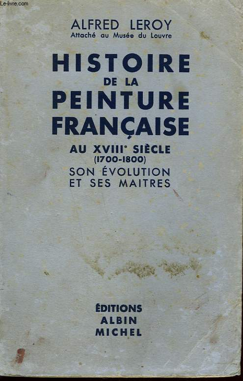 HISTOIRE DE LA PEINTURE FRANCAISE AU XVIII SIECLE. SON EVOLUTION ET SES MAITRES.