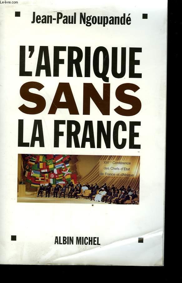 L'AFRIQUE SANS LA FRANCE.