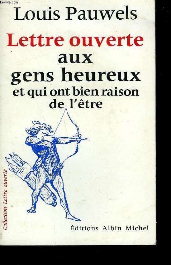 LETTRE OUVERTE AUX GENS HEUREUX ET QUI ONT BIEN RAISON DE L'ETRE.