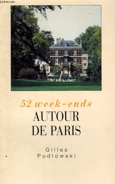 52 WEEK-ENDS AUTOUR DE PARIS.