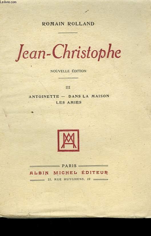JEAN CHRISTOPHE. TOME 3. ANTOINETTE, DANS LA MAISON, LES AMIES.