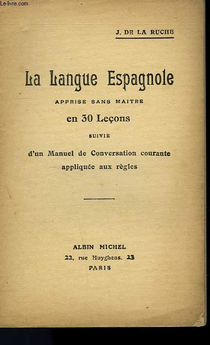 LA LANGUE ESPAGNOLE EN 30 LECONS SUIVIE D'UN MANUEL DE CONVERSATION COURANTE APPLIQUEE AUX REGLES.