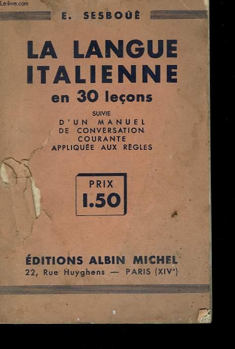 LA LANGUE ITALIENNE EN 30 LECONS SUIVIE D'UN MANUEL DE CONVERSATION COURANTE APPLIQUE AUX REGLES.